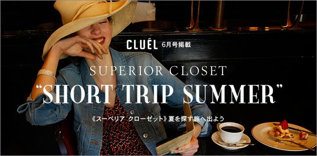 "【CLUEL 6月号掲載】 SUPERIOR CLOSET ""SHORT TRIP SUMMER """